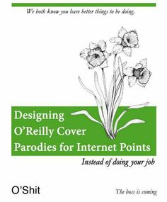 We both know you have better things to be doing Designing O'Reilly Cover Parodies for Internet Points Instead of doing your job The boss is coming Programming Humor, Computer Humor, Tech Humor, O Reilly, Meme Factory, Computer Network, Knowledge, Jokes, Better Things