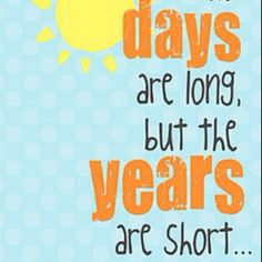 The days are long, but the years are short  #parenting