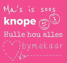 Ma's is soos knope Mothers Day Quotes, Mom Quotes, Cute Quotes, Qoutes, Funny Quotes, Rain Quotes, Afrikaanse Quotes, Videos Funny, Birthday Wishes