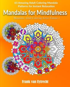 Introducing Mandalas For Mindfulness 65 Amazing Adult Coloring Mandala Patterns for Instant Relaxation Mandalas Adult Coloring Series Volume 1. Buy Your Books Here and follow us for more updates!