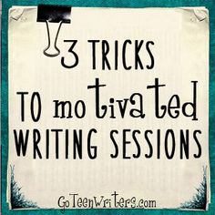 Go Teen Writers: 3 Tricks to Motivated Writing Sessions