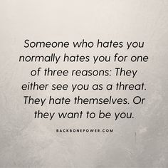 Someone who hates you normally hates you for one of three reasons. They either see you as a threat. They hate themselves. Or they want to be you. Toxic People, Why People, See You, Reflection, Hate, Author, Quotes, Quotations, Writers