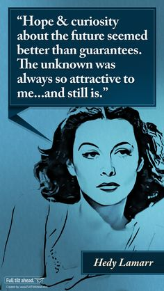 """Favorite Quote Poster Series """"Hope & curiosity about the future seemed better than guarantees. The unknown was always so attractive to me. Clever Quotes, Great Quotes, Me Quotes, Inspirational Quotes, Hedy Lamarr Quote, Poster Series, Actrices Hollywood, Strong Women Quotes, Magic Words"""