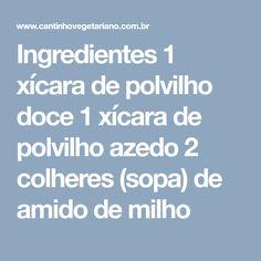 Ingredientes 1 xícara de polvilho doce 1 xícara de polvilho azedo 2 colheres (sopa) de amido de milho