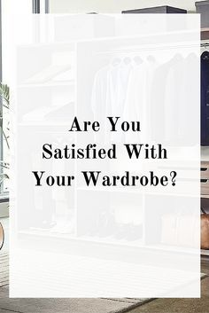 are you satisfied with your wardrobe