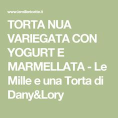 TORTA NUA VARIEGATA CON YOGURT E MARMELLATA - Le Mille e una Torta di Dany&Lory