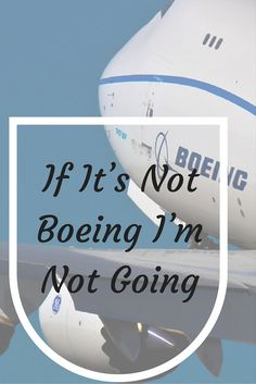 Future of Flight – If It's Not Boeing I'm Not Going. We headed to Everett, Washington to check out the world famous Boeing factory.