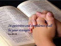 INSPIRATION.  YOU ARE STRENGTHENED THROUGH QUITNESS For thus saith the Lord GOD, the Holy One of Israel; In returning and rest shall ye be saved; in quietness and in confidence shall be your strength: and ye would not.  You may be weak and tired or may be need a lot of strength do achive your dream.In quitness  and confidence in God  is your strength. Just put your confidence on Him.Have a blessed day(VJR.Roy)