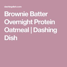Brownie Batter Overnight Protein Oatmeal | Dashing Dish