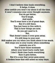 """Poem ©: """"I Don't Think Time Heals Everything"""" - by Caroline. The Words, Quotes For Him, Be Yourself Quotes, Dont Be Normal, Time Heals Everything, Grief Poems, Quotes On Grief, Grief Quotes Mother, Parent Quotes"""