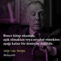Bence kitap okumak, aşık olmaktan veya seyahat etmekten aşağı kalan bir deneyim değildir.   - Jorge Luis Borges   (Kaynak: Instagram - kitap.kafe)   #sözler #anlamlısözler #güzelsözler #manalısözler #özlüsözler #alıntı #alıntılar #alıntıdır #alıntısözler #şiir #edebiyat