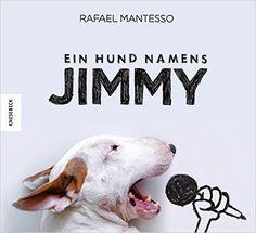 Rafael Mantesso: Ein Hund namens Jimmy: Amazon.de: Rafael Mantesso: Bücher