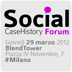 Social CaseHIstory Forum - 29 marzo 2012 - Blend Tower Milano