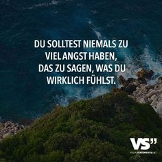 Du solltest niemals zu viel Angst haben, das zu sagen, was du wirklich fühlst. #quote