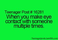 I start to feel like a creeper or they're stalking me...>>>> Ya know I just hold awkward eye contact, YUP especially if they are hot LOL I don't think I would ever know them, so I just kinda go with it ;p