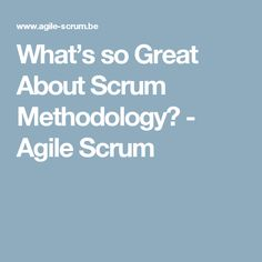 What's so Great About Scrum Methodology? - Agile Scrum