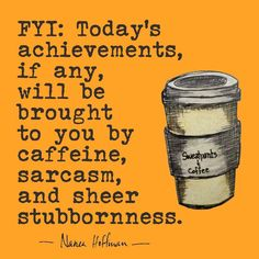 Coffee poweredOh the things that can be accomplished under the influence of caffeine, sarcasm and sheer stubbornness Coffee Wine, Coffee Talk, Coffee Is Life, I Love Coffee, Coffee Break, My Coffee, Morning Coffee, Coffee Today, Coffee Lovers