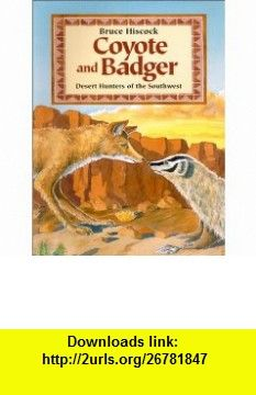 Coyote and Badger Desert Hunters of the Southwest (9781563978487) Bruce Hiscock , ISBN-10: 1563978482  , ISBN-13: 978-1563978487 ,  , tutorials , pdf , ebook , torrent , downloads , rapidshare , filesonic , hotfile , megaupload , fileserve