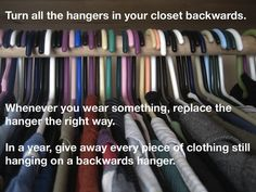 Fantastic Tip!  Turn all the hangers in your closet backwards.  Whenever you (or your kids) wear something, replace the hanger the right way.  In a year, all the clothing hanging backwards can be given away or sold!
