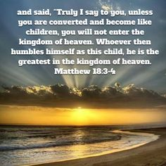 """and said, """"Truly I say to you, unless you are converted and become like children, you will not enter the kingdom of heaven. Niv Bible, New American Standard Bible, Kingdom Of Heaven, I Said, Faith, Sayings, Outdoor, Outdoors, Lyrics"""