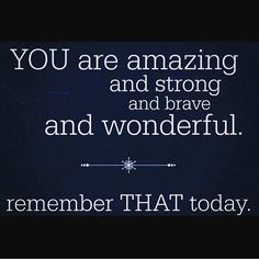 You Are Amazing And Strong And Brave And Wonderful. Remember That Today best life quotes quote quotes inspirational quotes about life quotes about life lessons life inspiring quotes life quotes life image quotes life quotes and sayings life motivational quotes
