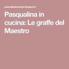 Pasqualina in cucina: Le graffe del Maestro
