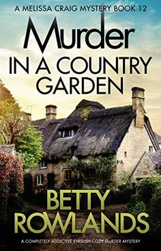 Free eBook Murder in a Country Garden: A completely addictive English cozy murder mystery (A Melissa Craig Mystery Book Author Betty Rowlands Got Books, I Love Books, Books To Read, Mystery Novels, Mystery Series, Free Reading, Bedtime Reading, Reading Rainbow, Cozy Mysteries