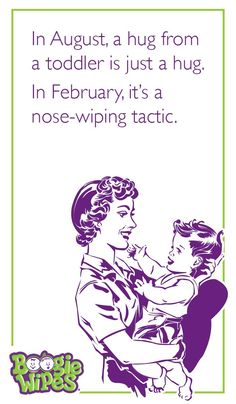 In August, a hug from a toddler is just a hug. In February, it's a nose-wiping tactic. Boogers | humor | laughs | kids are gross