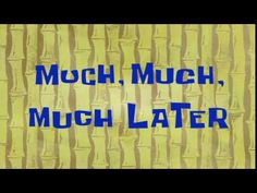 Much, Much, Much Later | SpongeBob Time Card #51 - YouTube Spongebob Time Cards, Spongebob Episodes, Spongebob Memes, Spongebob Squarepants, Meme Background, Green Background Video, Youtube Editing, Video Editing Apps, First Youtube Video Ideas