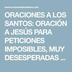 ORACIONES A LOS SANTOS: ORACIÓN A JESÚS PARA PETICIONES IMPOSIBLES, MUY DESESPERADAS Y URGENTES