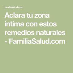 Aclara tu zona íntima con estos remedios naturales - FamiliaSalud.com