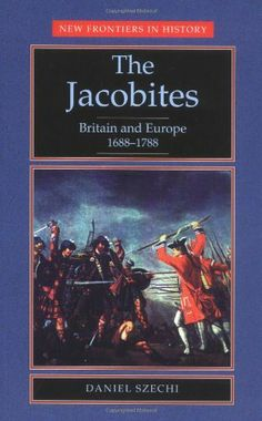 The Jacobites: Britain and Europe (New Frontiers in History) University Of Manchester, Politics Today, World History, Historian, Book Publishing, Great Britain, Europe, Ghosts, Music