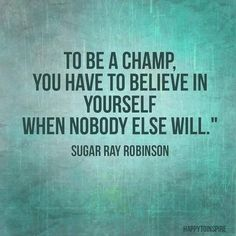 Inspirational picture inspiring quotes, sayings, to be a champ, believe, sugar ray robinson. Find your favorite picture! Hope Quotes, Great Quotes, Quotes To Live By, Guy Quotes, Quick Quotes, Awesome Quotes, Daily Quotes, The Words, Sugar Ray Robinson