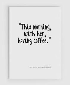 This Morning With Her, Having Coffee. Johnny Cash Quote Print. Love Quote. Coffee Quote Print.