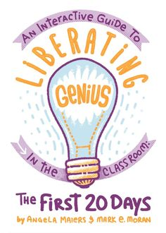 """Get the free eBook for teachers: """"Liberating Genius: The First 20 Days"""" by Angela Maiers - Inquiry Based Learning, Interactive Learning, Project Based Learning, First 20 Days, First Day Of School, Storytelling App, Genius Hour, Teachers Corner, Beginning Of The School Year"""