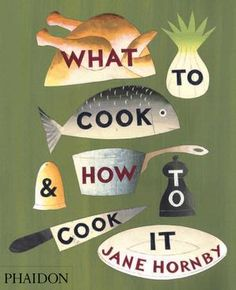 What to Cook and How to Cook It | Food / Cook | Phaidon Store