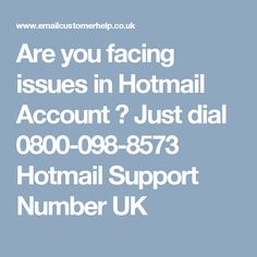 Are you facing issues in Hotmail Account ? Just dial 0800-098-8573 Hotmail Support Number UK