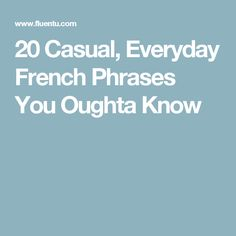 20 Casual, Everyday French Phrases You Oughta Know