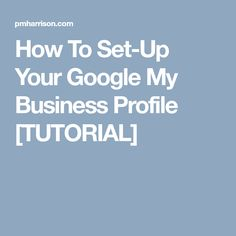 How To Set-Up Your Google My Business Profile [TUTORIAL] Business Profile, Seo, Google
