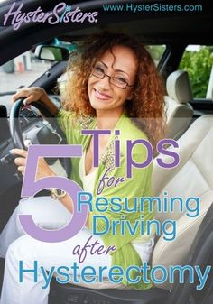What are some tips that can be helpful when I am released to begin driving after my hysterectomy?