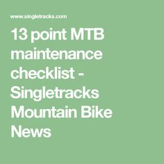13 point MTB maintenance checklist - Singletracks Mountain Bike News