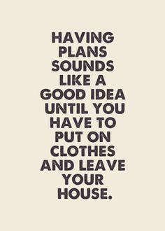 Having plans sounds like a good idea
