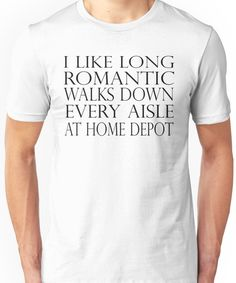 Romance is alive at Home Depot Unisex T-Shirt Screen Printing Frame, Meaningful Words, Sell Your Art, Home Depot, Classic T Shirts, Romance, How To Get, Unisex, Mens Tops