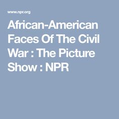 African-American Faces Of The Civil War : The Picture Show : NPR