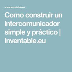 Como construir un intercomunicador simple y práctico | Inventable.eu