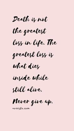 Death is not the greatest loss in life. The greatest loss is what dies inside while still alive. Never give up. Bad Day Quotes, Quote Of The Day, Wisdom Quotes, Me Quotes, Psychology 101, Team Building Quotes, Believe Quotes, Keep Calm Quotes, Girly Quotes