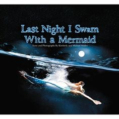 Last Night I Swam with a Mermaid by Kimberly Muller