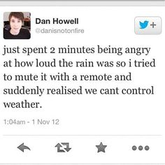 Dan Howell, everyone. *casually face palms and gets weird looks from humanoids around me!*
