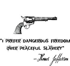 """""""I prefer dangerous freedom over peaceful slavery"""" - Thomas Jefferson quote Great Quotes, Quotes To Live By, Inspirational Quotes, Motivational, Thomas Jefferson, Jefferson Quotes, Gun Quotes, Life Quotes, Lema"""