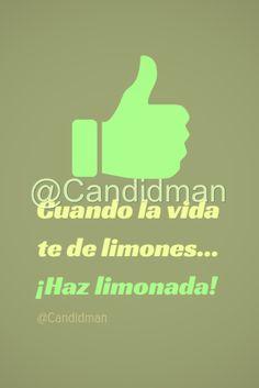 Cuando la vida te de limones  Haz limonada!  @Candidman     #Frases Humor Candidman Limonada Limones Motivación Vida @candidman